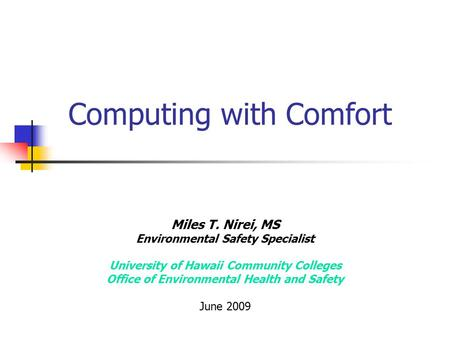 Computing with Comfort Miles T. Nirei, MS Environmental Safety Specialist University of Hawaii Community Colleges Office of Environmental Health and Safety.