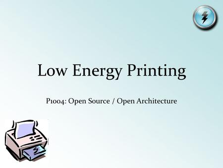 Low Energy Printing P1004: Open Source / Open Architecture.