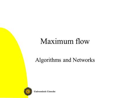 Maximum flow Algorithms and Networks. A&N: Maximum flow2 Today Maximum flow problem Variants Applications Briefly: Ford-Fulkerson; min cut max flow theorem.