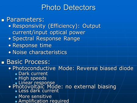 Photo Detectors Parameters: Parameters: Responsivity (Efficiency): Output current/input optical powerResponsivity (Efficiency): Output current/input optical.