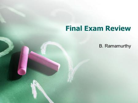 Final Exam Review B. Ramamurthy. Date, Time and Place Date: Tuesday May 5, 2009 Time: 8.00-11.00AM Place: Filmore 170 Please bring pens, pencils, calculator.