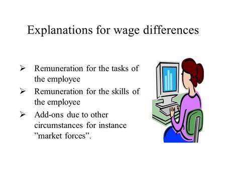 Explanations for wage differences  Remuneration for the tasks of the employee  Remuneration for the skills of the employee  Add-ons due to other circumstances.