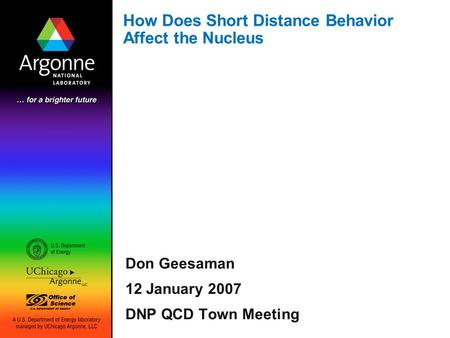 How Does Short Distance Behavior Affect the Nucleus Don Geesaman 12 January 2007 DNP QCD Town Meeting.