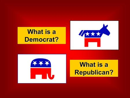 What is a Democrat? What is a Republican?. What, if anything, is a Republican? A rich, greedy, egotistical individual, motivated only by money and the.