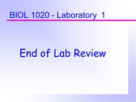 BIOL 1020 - Laboratory 1 End of Lab Review Lab 1 Review Become familiar with the light and dissecting microscopes. Understand magnification and scale.