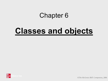 © The McGraw-Hill Companies, 2006 Chapter 6 Classes and objects.