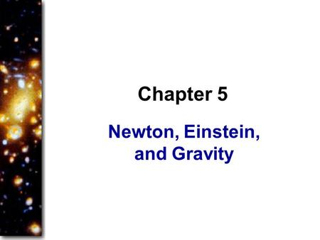 Newton, Einstein, and Gravity Chapter 5. If only Renaissance astronomers had understood gravity, they wouldn't have had so much trouble describing the.