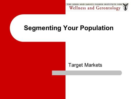 Segmenting Your Population Target Markets. Resources Guide Information Needs… Analyze the environment Select target audiences Set objectives and goals.