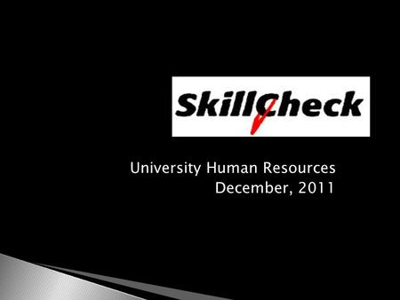 University Human Resources December, 2011.  An assessment of your current skills ◦ What do you already know?  An evaluation of where you need to go.