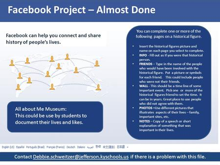 Facebook Project – Almost Done Facebook can help you connect and share history of people's lives. You can complete one or more of the following pages on.