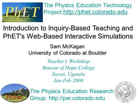 The Physics Education Technology Project:  Introduction to Inquiry-Based Teaching and PhET's Web-Based Interactive Simulations.