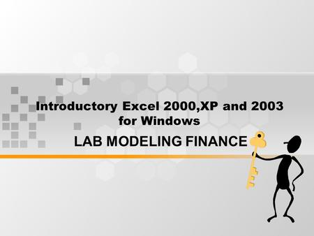 Introductory Excel 2000,XP and 2003 for Windows LAB MODELING FINANCE.