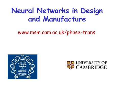 Www.msm.cam.ac.uk/phase-trans Neural Networks in Design and Manufacture.