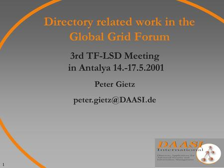 1 Directory related work in the Global Grid Forum 3rd TF-LSD Meeting in Antalya 14.-17.5.2001 Peter Gietz