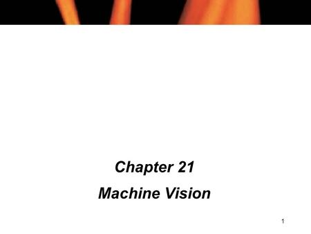 1 Chapter 21 Machine Vision. 2 Chapter 21 Contents (1) l Human Vision l Image Processing l Edge Detection l Convolution and the Canny Edge Detector l.