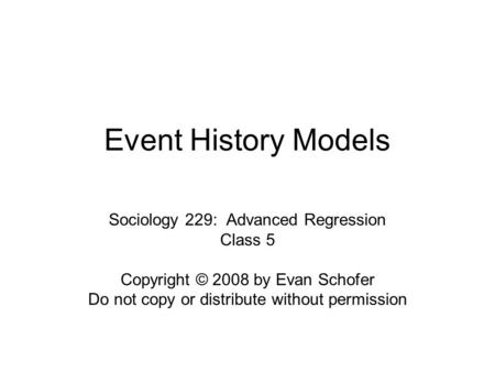Event History Models Sociology 229: Advanced Regression Class 5