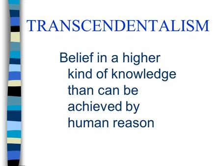 Belief in a higher kind of knowledge than can be achieved by human reason TRANSCENDENTALISM.