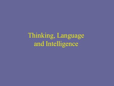 Thinking, Language and Intelligence. Cognition Mental Activities Acquiring, retaining and using knowledge THINKING!