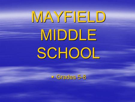 MAYFIELD MIDDLE SCHOOL  Grades 5-8.  We are working with a new building because the school district that we are in had a junior high that was not set-up.