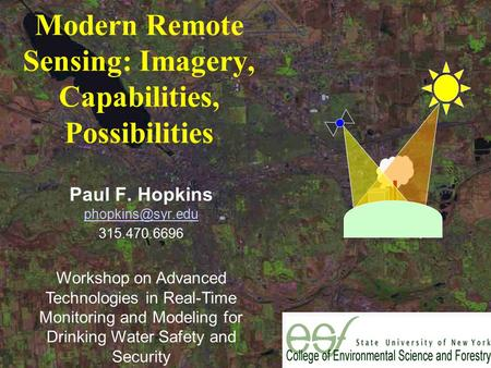Modern Remote Sensing: Imagery, Capabilities, Possibilities Paul F. Hopkins  315.470.6696 Workshop on Advanced Technologies.