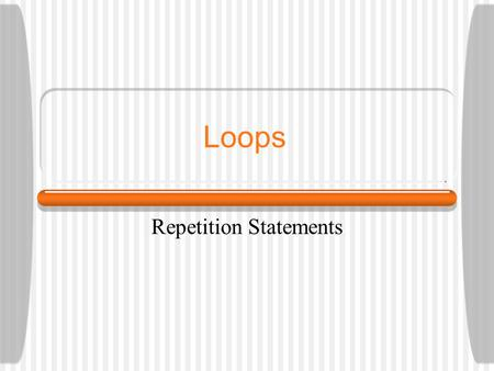 Loops Repetition Statements. Repetition statements allow us to execute a statement multiple times Often they are referred to as loops Like conditional.