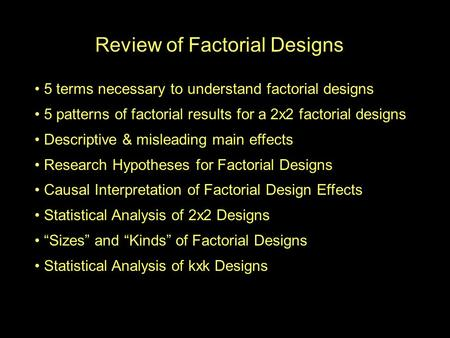 Review of Factorial Designs 5 terms necessary to understand factorial designs 5 patterns of factorial results for a 2x2 factorial designs Descriptive &