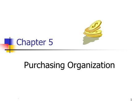 Chapter 41 Chapter 5 Purchasing Organization. 2 Organizational Structure Why important Tier 1 Reporting Tier 2 Reporting Tier 3 Reporting.