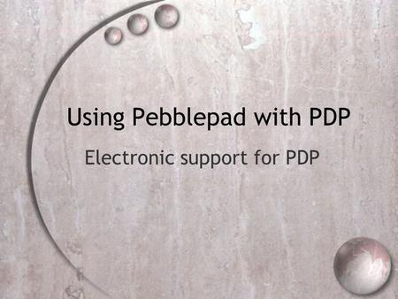 Using Pebblepad with PDP Electronic support for PDP.