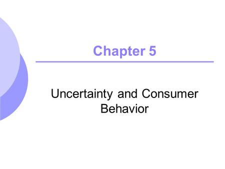 Chapter 5 Uncertainty and Consumer Behavior. ©2005 Pearson Education, Inc. Chapter 52 Topics to be Discussed Describing Risk Preferences Toward Risk Reducing.