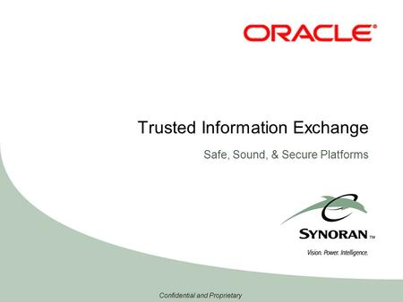 Confidential and Proprietary Trusted Information Exchange Safe, Sound, & Secure Platforms.