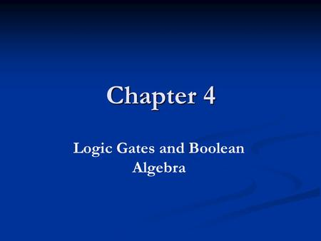 Chapter 4 Logic Gates and Boolean Algebra. Introduction Logic gates are the actual physical implementations of the logical operators. These gates form.