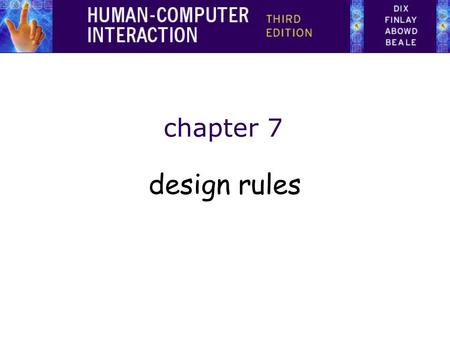 Chapter 7 design rules. Designing for maximum usability – the goal of interaction design Principles of usability –general understanding Standards and.