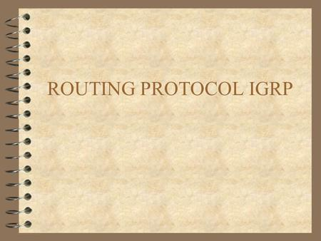 ROUTING PROTOCOL IGRP. REVIEW 4 Purpose of Router –determine best path to destination –pass the frames to the destination 4 Protocols –routed - used by.