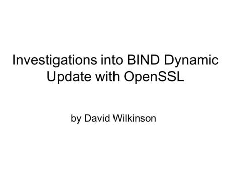 Investigations into BIND Dynamic Update with OpenSSL by David Wilkinson.