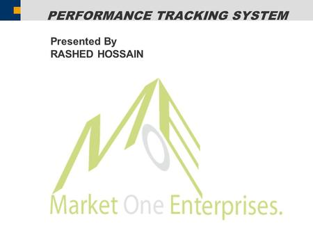 PERFORMANCE TRACKING SYSTEM Presented By RASHED HOSSAIN.