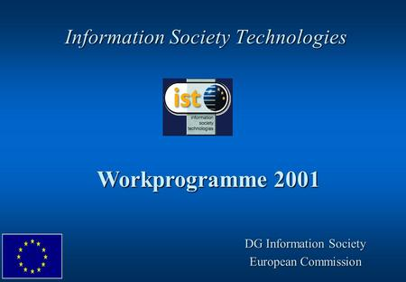 Information Society Technologies Workprogramme 2001 DG Information Society European Commission.