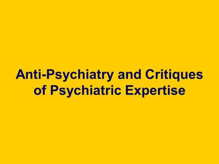 Anti-Psychiatry and Critiques of Psychiatric Expertise.