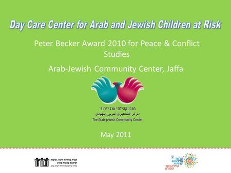 Arab-Jewish Community Center, Jaffa May 2011 Peter Becker Award 2010 for Peace & Conflict Studies.