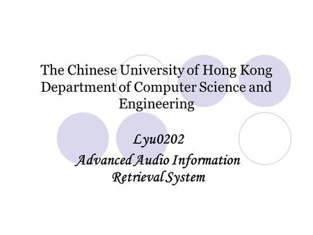 The Chinese University of Hong Kong Department of Computer Science and Engineering Lyu0202 Advanced Audio Information Retrieval System.