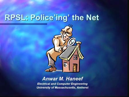 RPSL: Police'ing' the Net Anwar M. Haneef Electrical and Computer Engineering University of Massachusetts, Amherst.