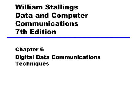 William Stallings Data and Computer Communications 7th Edition Chapter 6 Digital Data Communications Techniques.