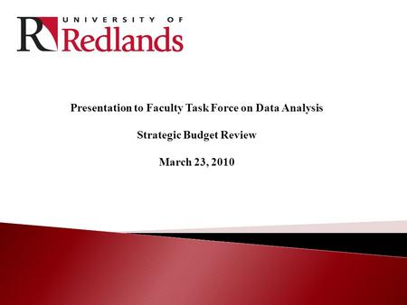 Presentation to Faculty Task Force on Data Analysis Strategic Budget Review March 23, 2010.