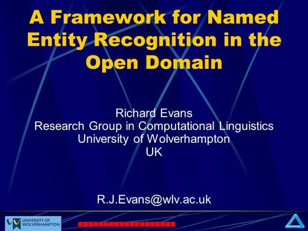 A Framework for Named Entity Recognition in the Open Domain Richard Evans Research Group in Computational Linguistics University of Wolverhampton UK