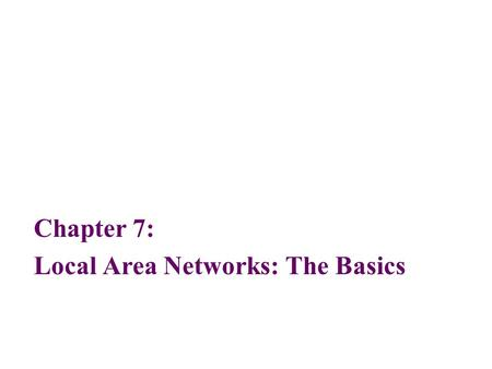 Chapter 7: Local Area Networks: The Basics