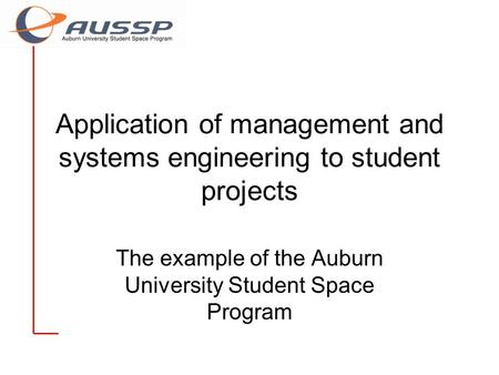 Application of management and systems engineering to student projects The example of the Auburn University Student Space Program.