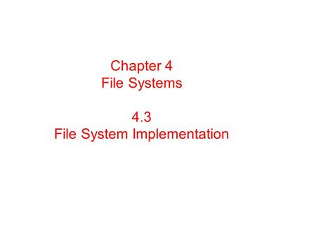 Chapter 4 File Systems 4.3 File System Implementation.