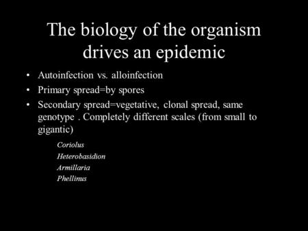 The biology of the organism drives an epidemic Autoinfection vs. alloinfection Primary spread=by spores Secondary spread=vegetative, clonal spread, same.