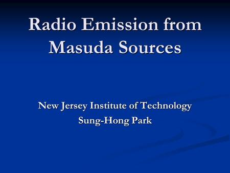 Radio Emission from Masuda Sources New Jersey Institute of Technology Sung-Hong Park.