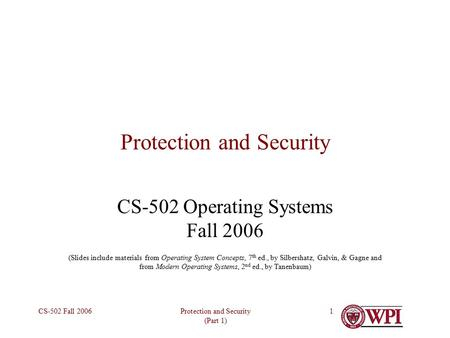 Protection and Security (Part 1) CS-502 Fall 20061 Protection and Security CS-502 Operating Systems Fall 2006 (Slides include materials from Operating.