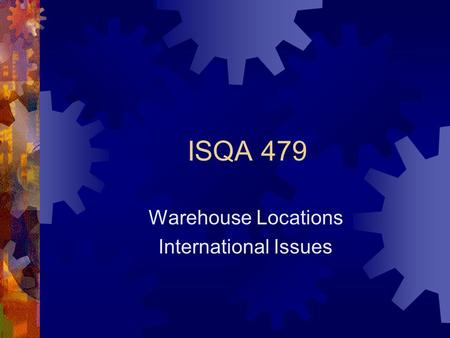 ISQA 479 Warehouse Locations International Issues.